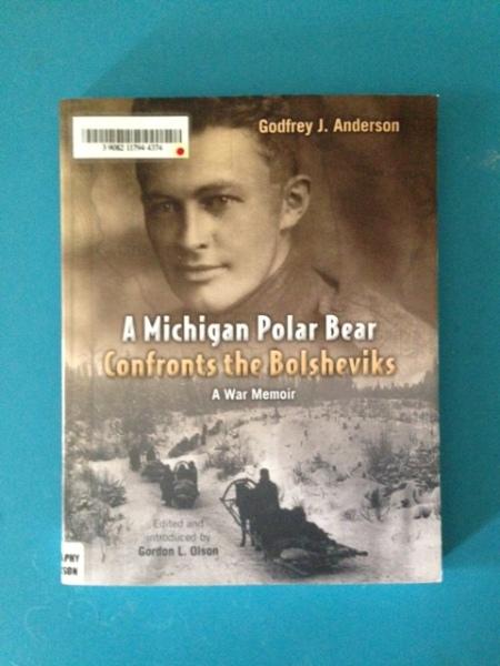 A Michigan Polar Bear Confronts the Bolsheviks - A memoir by Godfrey Anderson